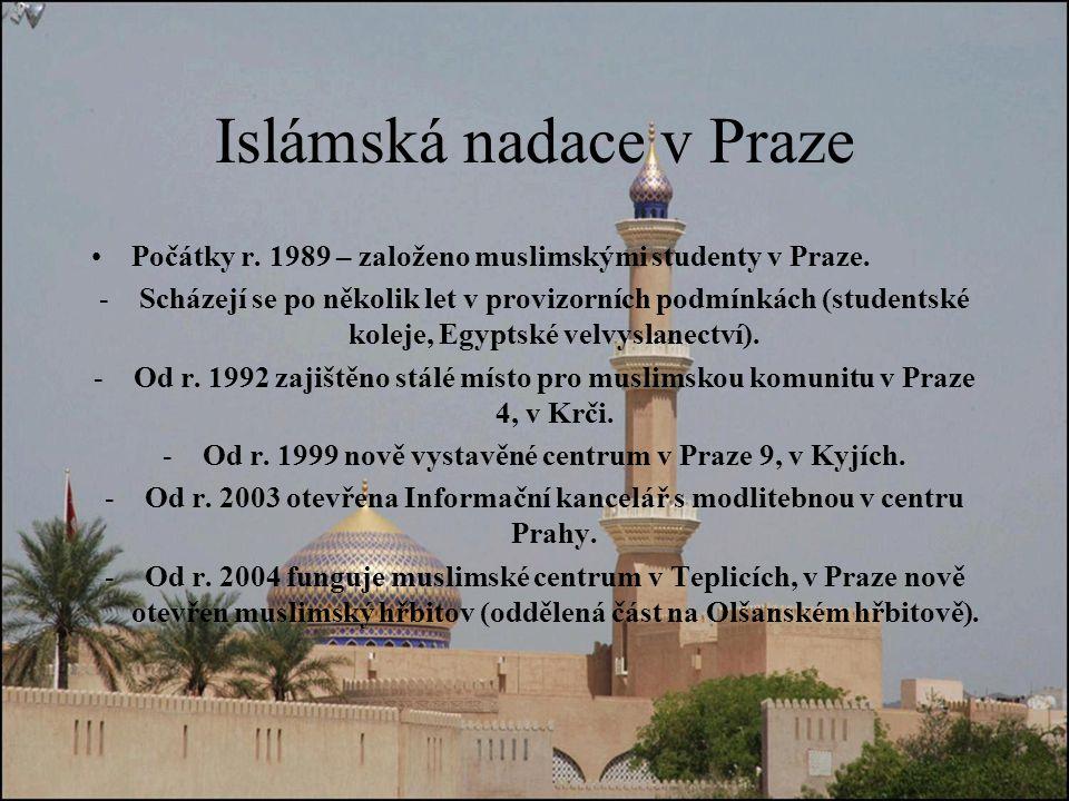 Islámská nadace v Praze Počátky r.1989 – založeno muslimskými studenty v Praze.