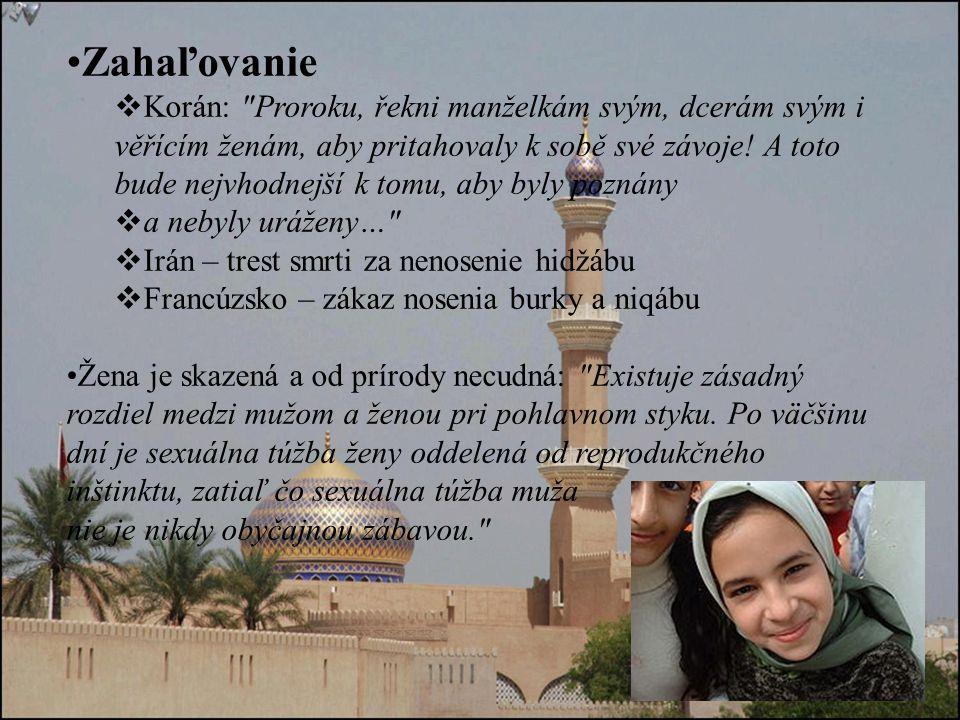 Zahaľovanie  Korán: Proroku, řekni manželkám svým, dcerám svým i věřícím ženám, aby pritahovaly k sobě své závoje.