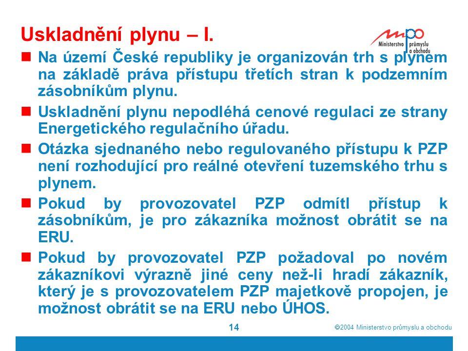  2004  Ministerstvo průmyslu a obchodu 14 Uskladnění plynu – I.