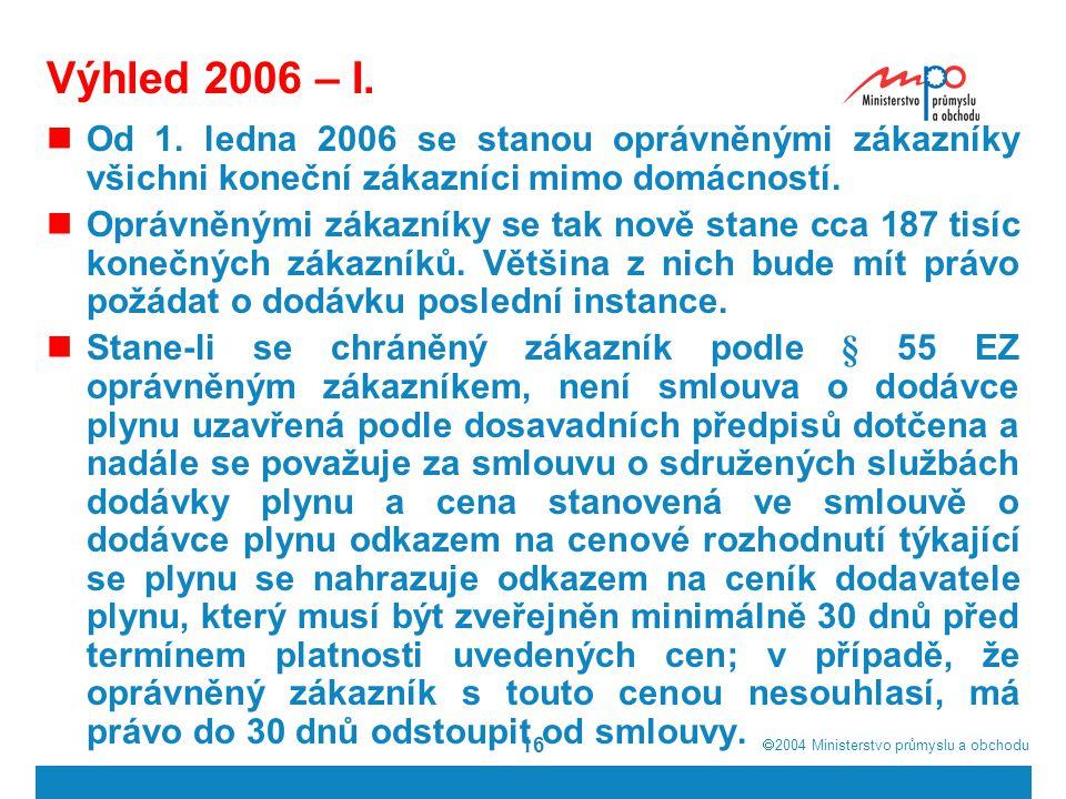  2004  Ministerstvo průmyslu a obchodu 16 Výhled 2006 – I.