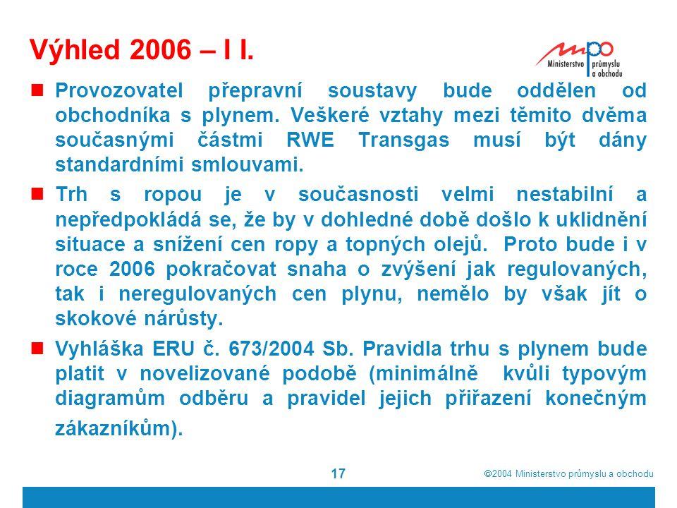  2004  Ministerstvo průmyslu a obchodu 17 Výhled 2006 – I I.