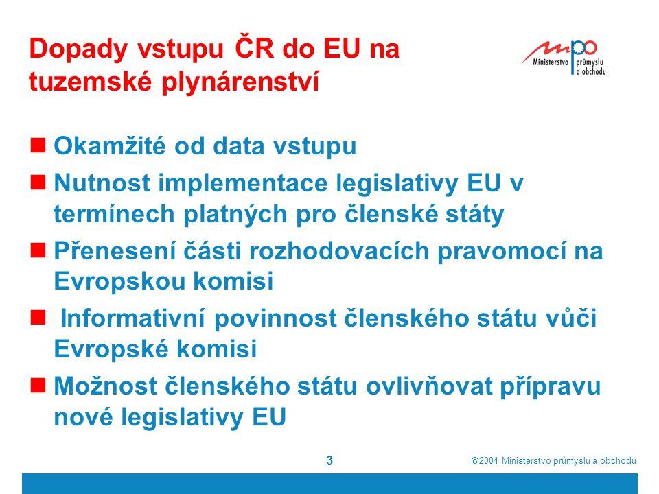  2004  Ministerstvo průmyslu a obchodu 4 Okamžité dopady vstupu ČR do EU na tuzemské plynárenství Zrušení dovozního monopolu tehdejší a.s.