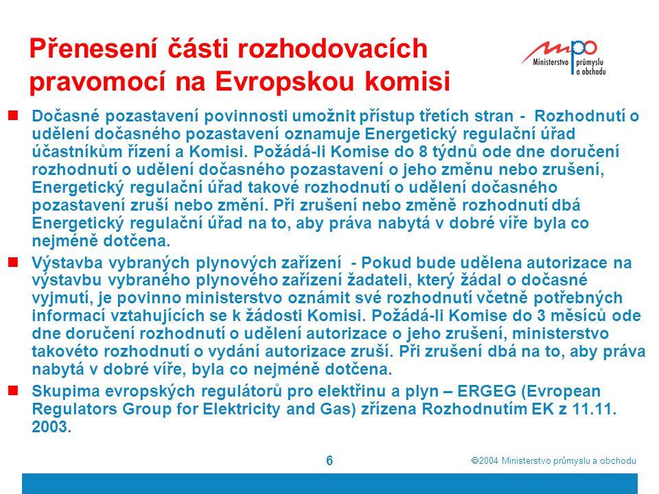  2004  Ministerstvo průmyslu a obchodu 7 Informativní povinnost členského státu vůči Evropské komisi Národní zpráva o situaci v plynárenství – vyžaduje vždy do 31.7.dle Směrnice 2003/55/EC Investiční hlášení o kapacitách v elektroenergetice, plynárenství a rafinerském průmyslu – vyžaduje vždy do 31.3.dle Nařízení Rady č.96 / 736 / ES o informování Komise o investičních projektech v zájmu Společenství v sektoru ropy, zemního plynu a elektřiny
