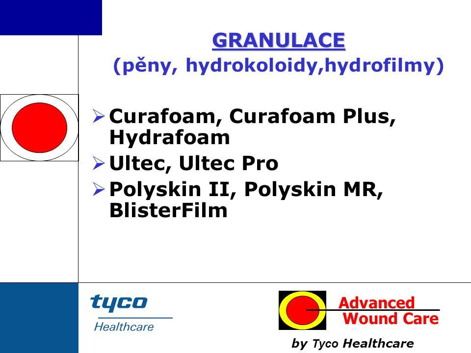 GRANULACE (pěny, hydrokoloidy,hydrofilmy)  Curafoam, Curafoam Plus, Hydrafoam  Ultec, Ultec Pro  Polyskin II, Polyskin MR, BlisterFilm Advanced Wou