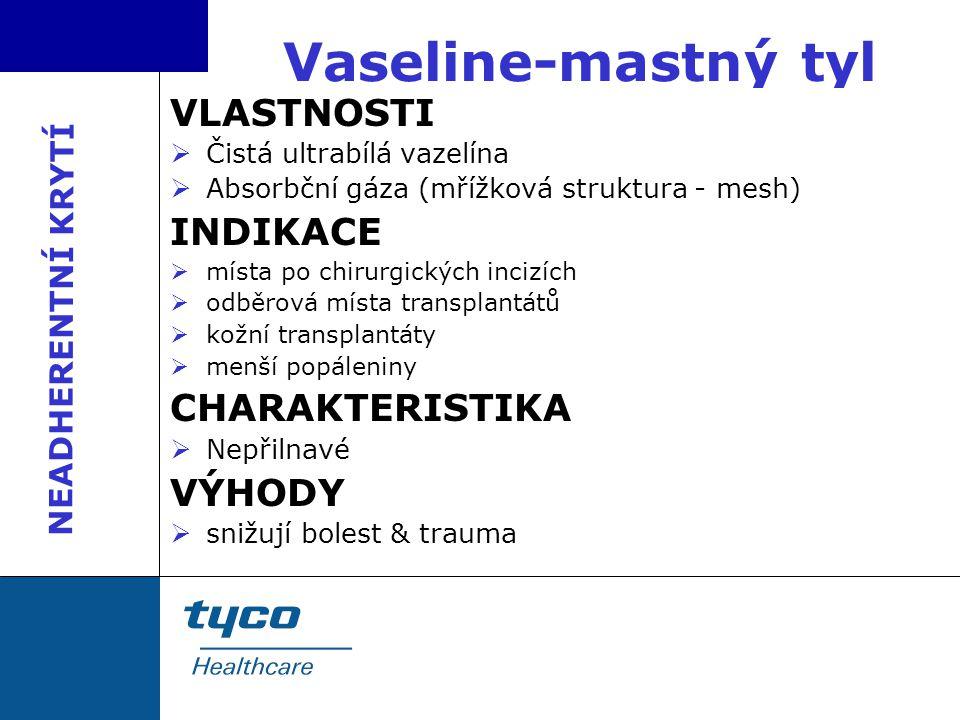 Vaseline-mastný tyl VLASTNOSTI  Čistá ultrabílá vazelína  Absorbční gáza (mřížková struktura - mesh) INDIKACE  místa po chirurgických incizích  od