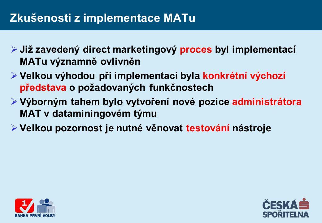 Zkušenosti z implementace MATu  Již zavedený direct marketingový proces byl implementací MATu významně ovlivněn  Velkou výhodou při implementaci byl