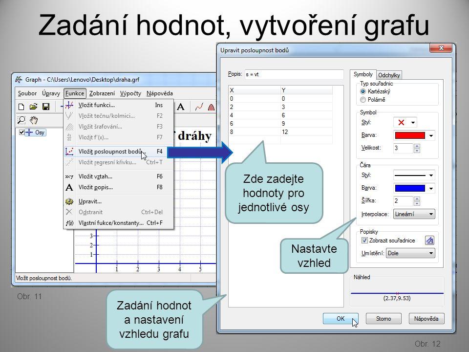 Zadání hodnot, vytvoření grafu Zde zadejte hodnoty pro jednotlivé osy Nastavte vzhled Zadání hodnot a nastavení vzhledu grafu Obr.