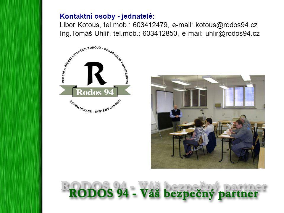 Kontaktní osoby - jednatelé: Libor Kotous, tel.mob.: 603412479, e-mail: kotous@rodos94.cz Ing.Tomáš Uhlíř, tel.mob.: 603412850, e-mail: uhlir@rodos94.