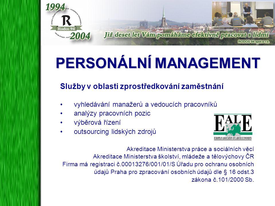 PERSONÁLNÍ MANAGEMENT Služby v oblasti zprostředkování zaměstnání vyhledávání manažerů a vedoucích pracovníků analýzy pracovních pozic výběrová řízení