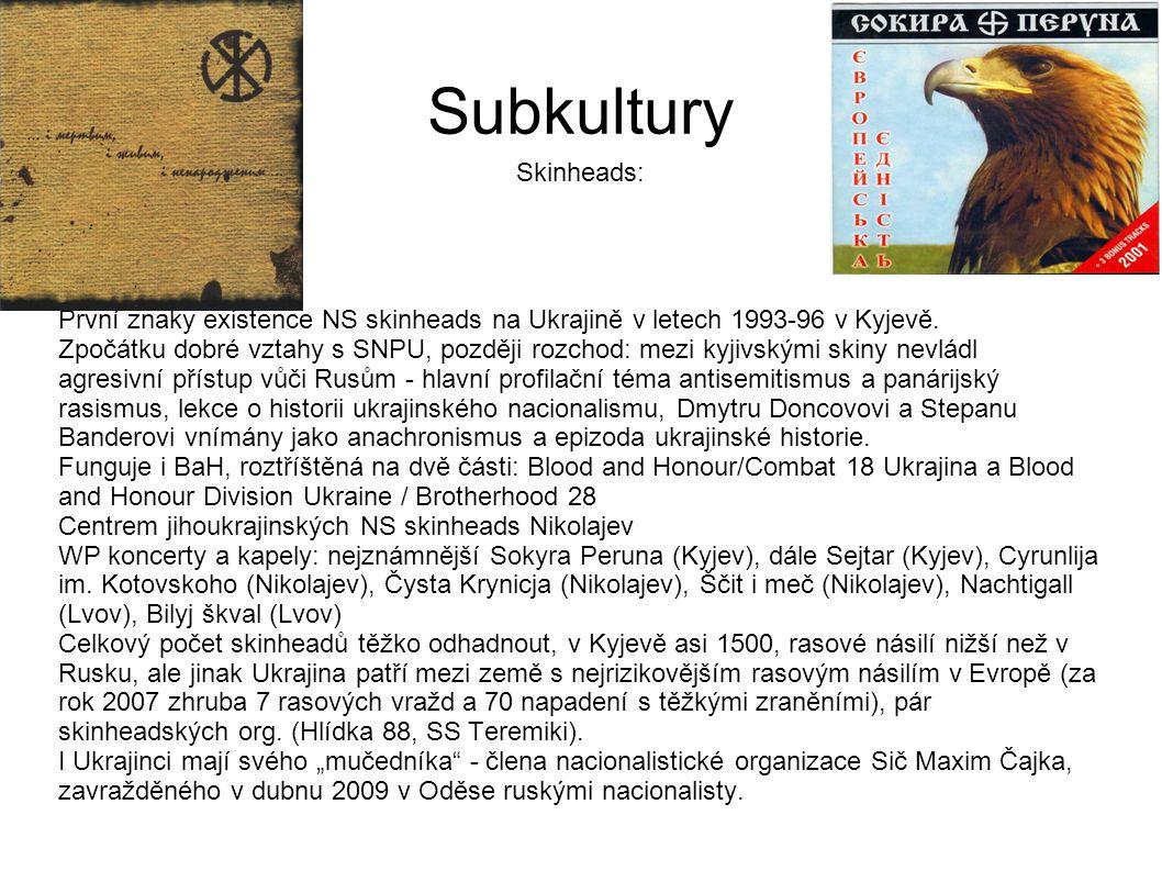 Subkultury Skinheads: První znaky existence NS skinheads na Ukrajině v letech 1993-96 v Kyjevě. Zpočátku dobré vztahy s SNPU, později rozchod: mezi ky