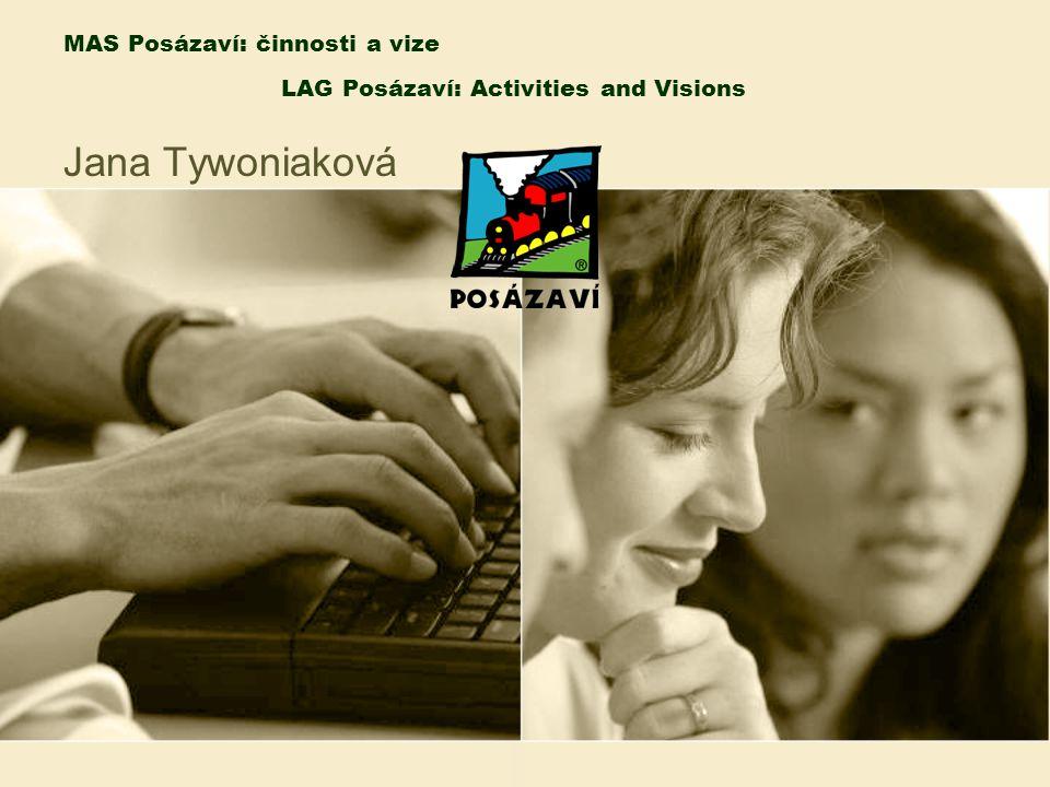 MAS Posázaví: činnosti a vize LAG Posázaví: Activities and Visions Jana Tywoniaková