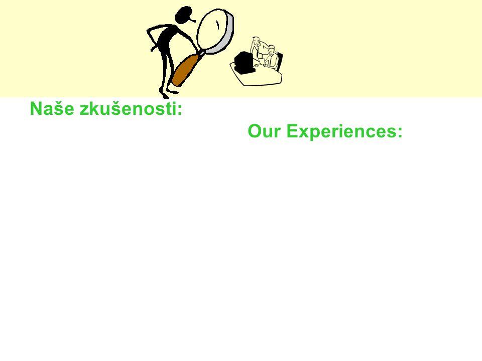Naše zkušenosti: Our Experiences: