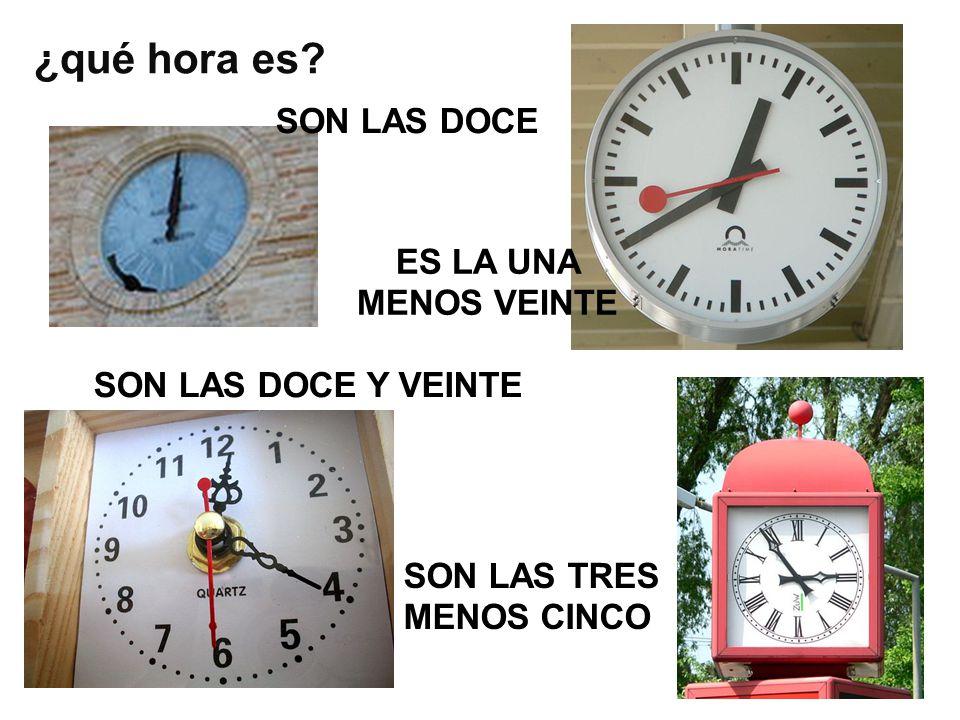 ¿qué hora es SON LAS DOCE ES LA UNA MENOS VEINTE SON LAS DOCE Y VEINTE SON LAS TRES MENOS CINCO