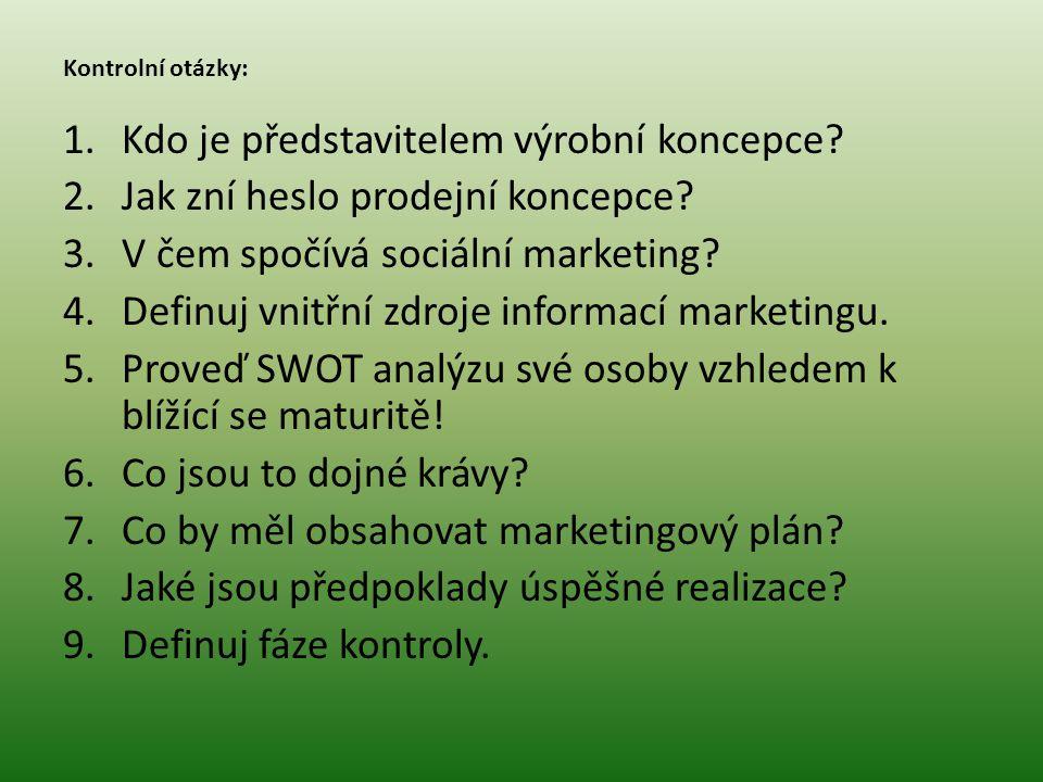 Kontrolní otázky: 1.Kdo je představitelem výrobní koncepce? 2.Jak zní heslo prodejní koncepce? 3.V čem spočívá sociální marketing? 4.Definuj vnitřní z