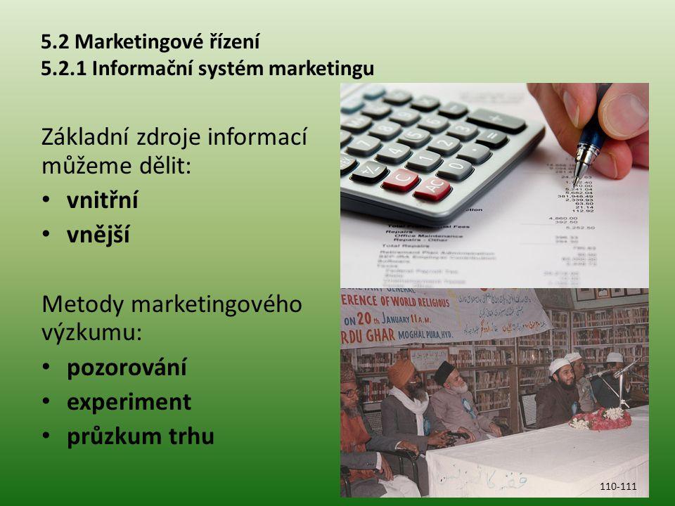 5.2 Marketingové řízení 5.2.1 Informační systém marketingu Základní zdroje informací můžeme dělit: vnitřní vnější Metody marketingového výzkumu: pozor