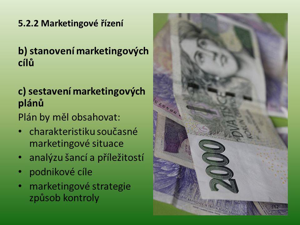 5.2.2 Marketingové řízení b) stanovení marketingových cílů c) sestavení marketingových plánů Plán by měl obsahovat: charakteristiku současné marketing