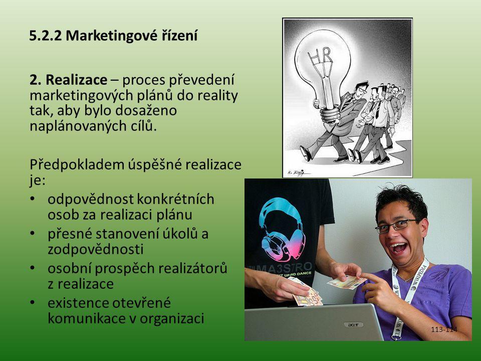 5.2.2 Marketingové řízení 2. Realizace – proces převedení marketingových plánů do reality tak, aby bylo dosaženo naplánovaných cílů. Předpokladem úspě