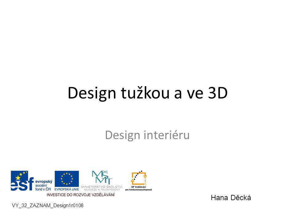 Design tužkou a ve 3D Design interiéru VY_32_ZAZNAM_Design1r0108 Hana Děcká