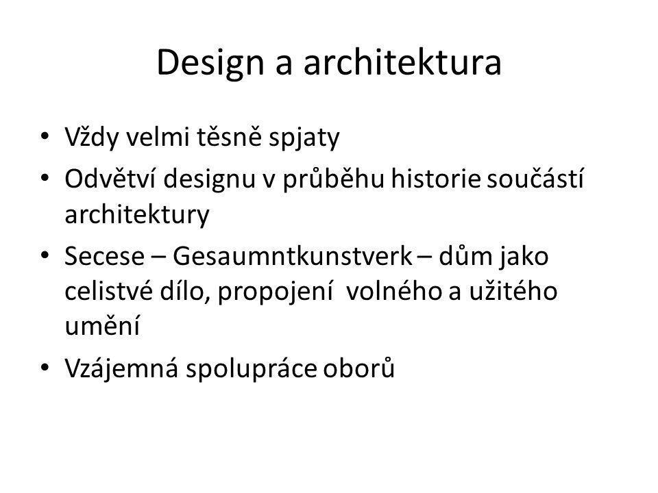 Design a architektura Vždy velmi těsně spjaty Odvětví designu v průběhu historie součástí architektury Secese – Gesaumntkunstverk – dům jako celistvé