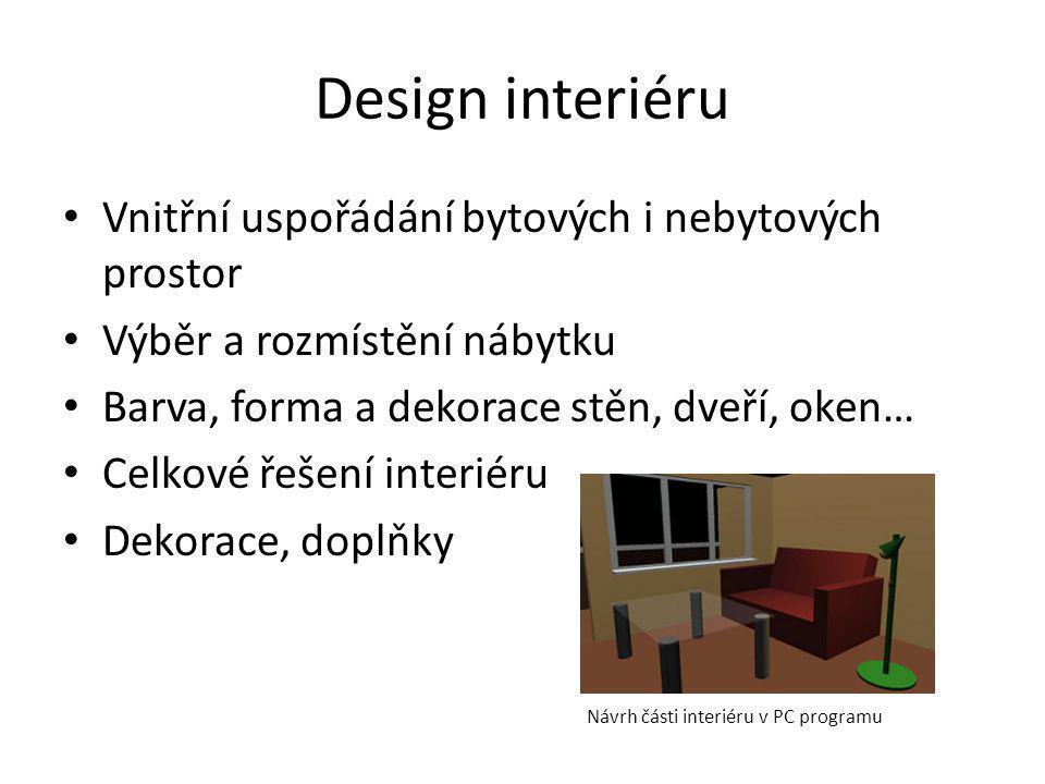 Design interiéru Vnitřní uspořádání bytových i nebytových prostor Výběr a rozmístění nábytku Barva, forma a dekorace stěn, dveří, oken… Celkové řešení
