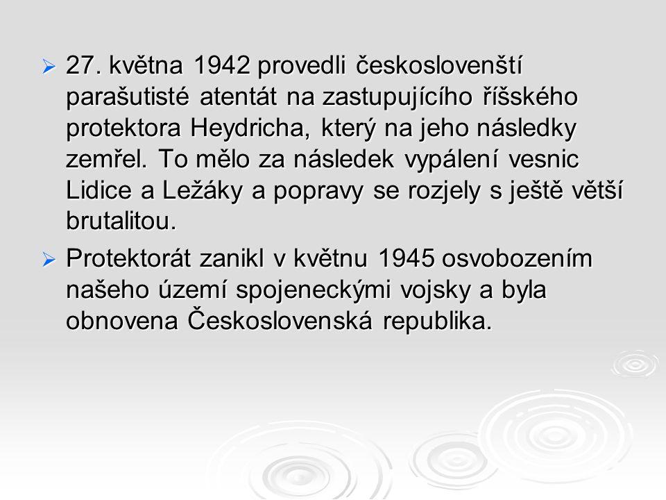  27. května 1942 provedli českoslovenští parašutisté atentát na zastupujícího říšského protektora Heydricha, který na jeho následky zemřel. To mělo z