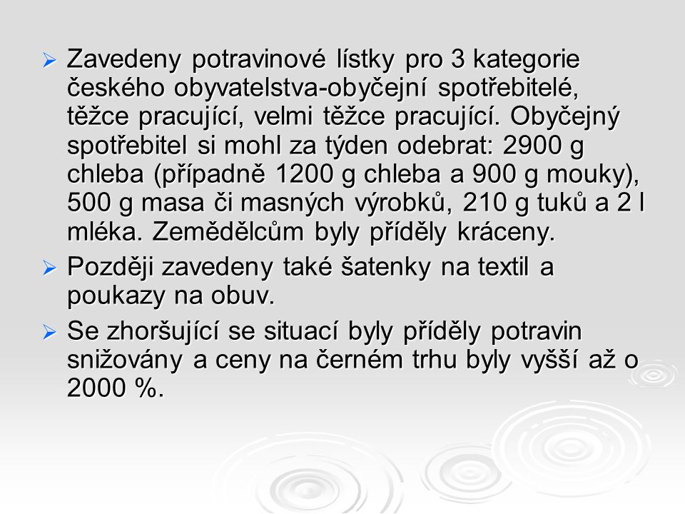  Zavedeny potravinové lístky pro 3 kategorie českého obyvatelstva-obyčejní spotřebitelé, těžce pracující, velmi těžce pracující.
