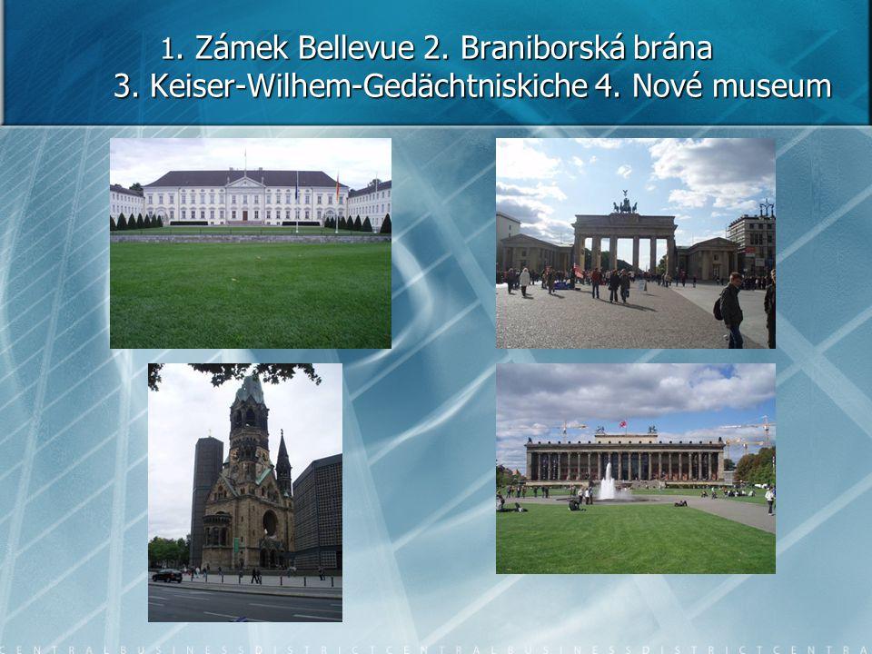 1. Zámek Bellevue 2. Braniborská brána 3. Keiser-Wilhem-Gedächtniskiche 4. Nové museum