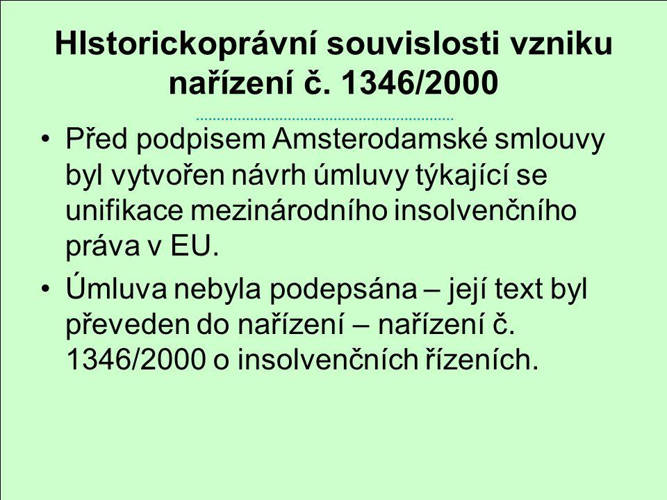 HIstorickoprávní souvislosti vzniku nařízení č. 1346/2000 Před podpisem Amsterodamské smlouvy byl vytvořen návrh úmluvy týkající se unifikace mezináro