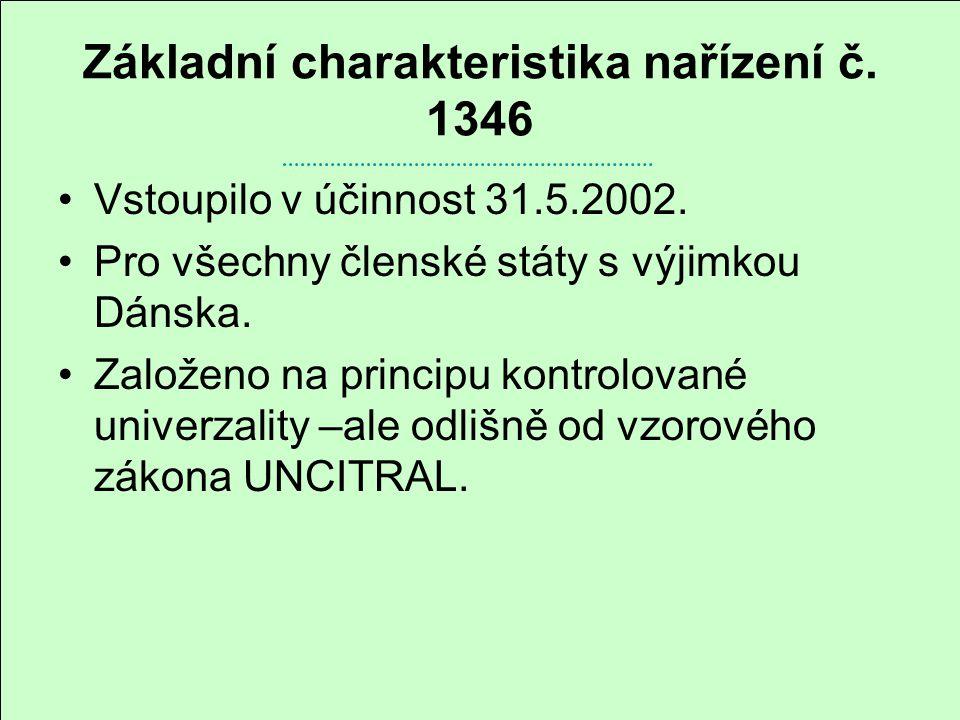 Základní charakteristika nařízení č. 1346 Vstoupilo v účinnost 31.5.2002. Pro všechny členské státy s výjimkou Dánska. Založeno na principu kontrolova