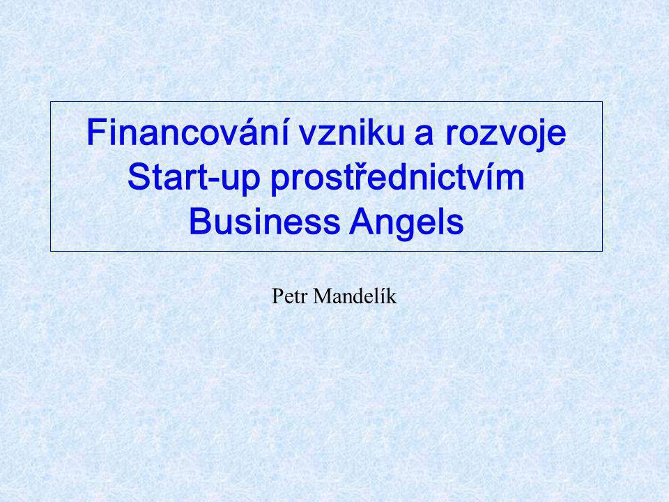 Financování vzniku a rozvoje Start-up prostřednictvím Business Angels Petr Mandelík