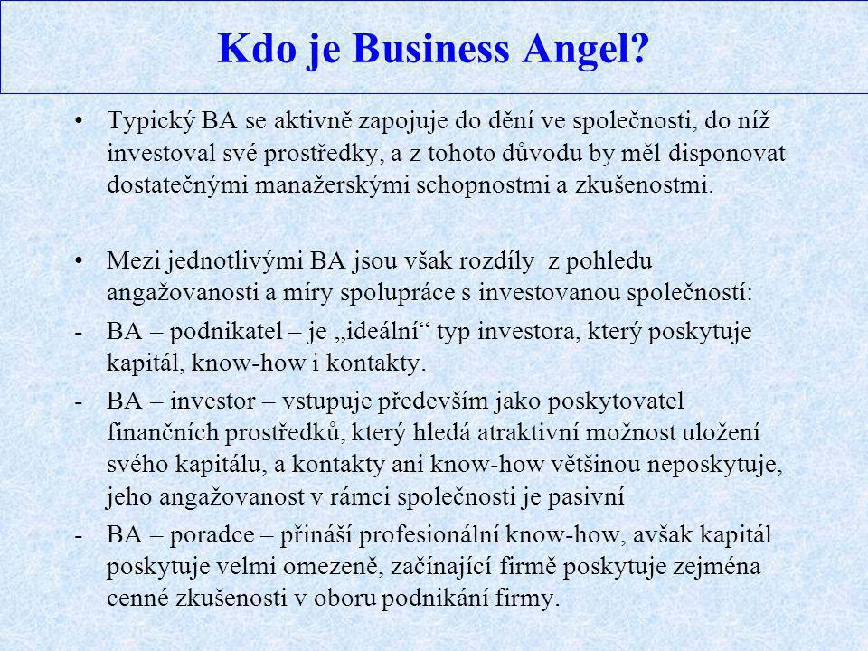 Kdo je Business Angel? Typický BA se aktivně zapojuje do dění ve společnosti, do níž investoval své prostředky, a z tohoto důvodu by měl disponovat do