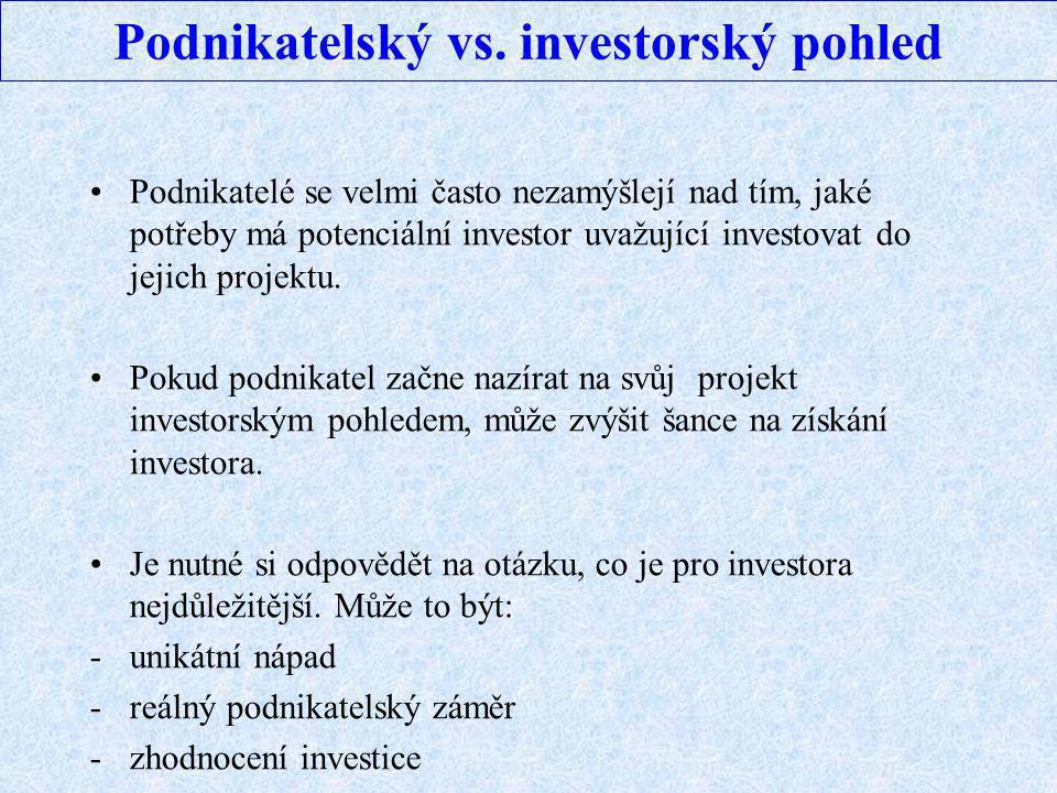 Podnikatelský vs. investorský pohled Podnikatelé se velmi často nezamýšlejí nad tím, jaké potřeby má potenciální investor uvažující investovat do jeji