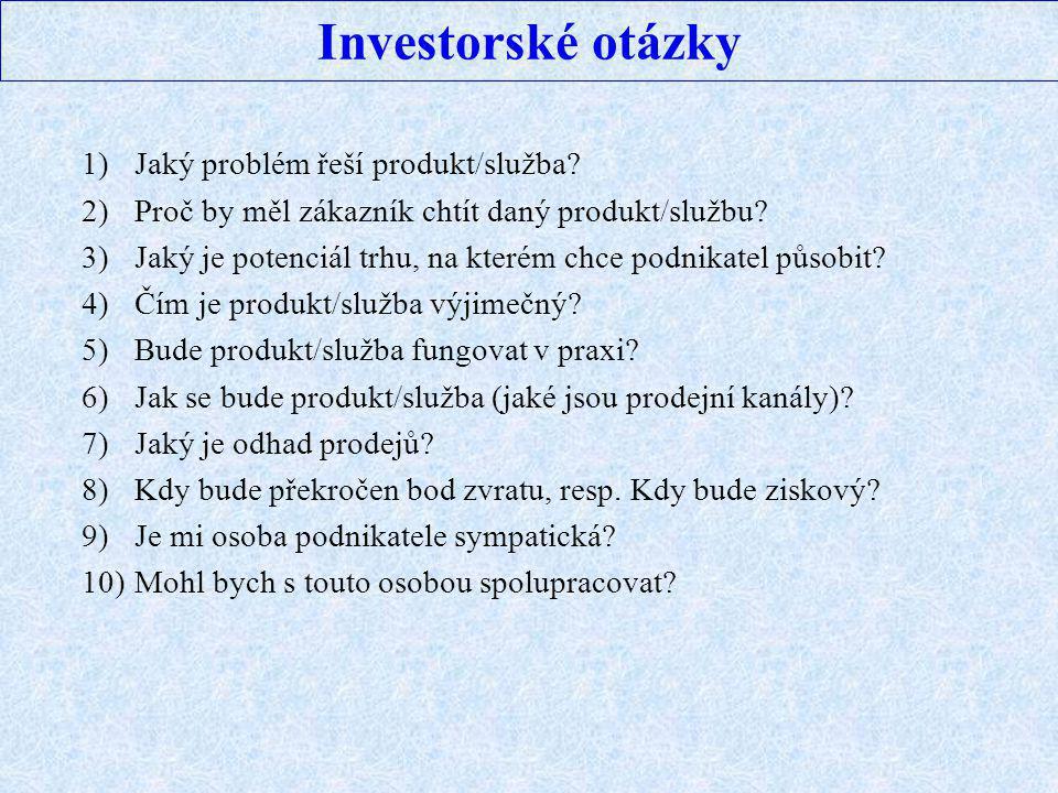 Investorské otázky 1)Jaký problém řeší produkt/služba? 2)Proč by měl zákazník chtít daný produkt/službu? 3)Jaký je potenciál trhu, na kterém chce podn