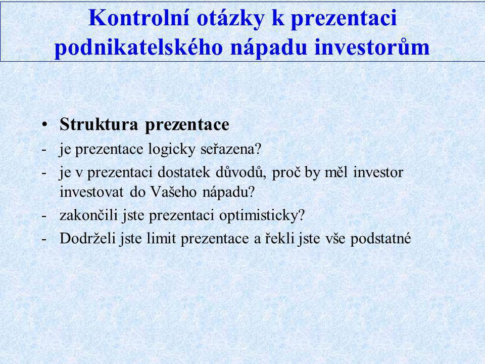 Kontrolní otázky k prezentaci podnikatelského nápadu investorům Struktura prezentace -je prezentace logicky seřazena? -je v prezentaci dostatek důvodů
