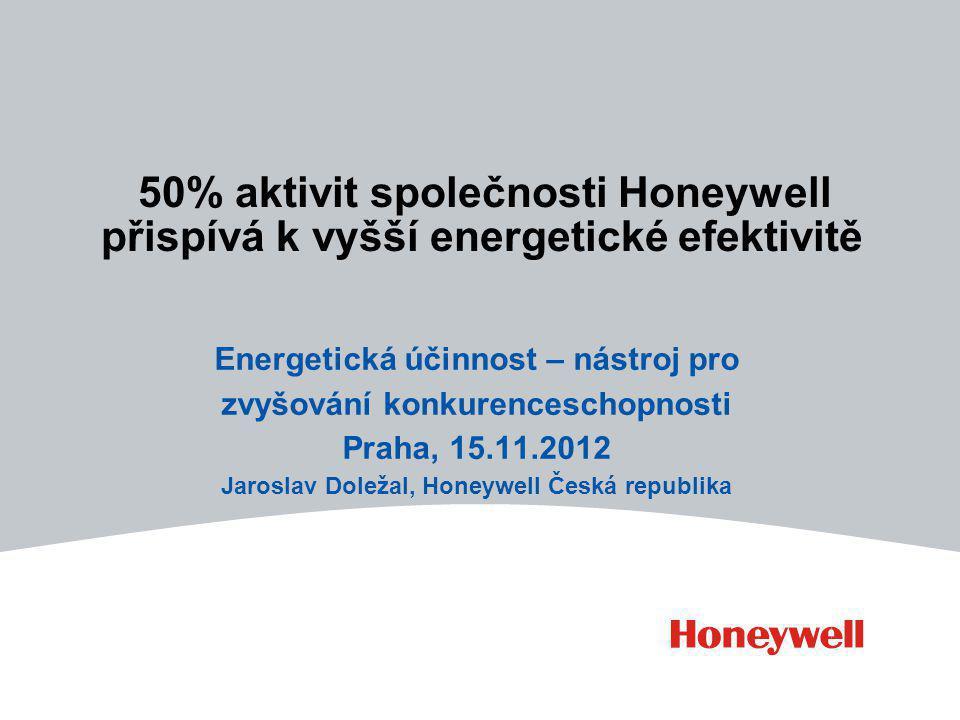 2 Energetická efektivita jako nástroj ke zvýšení konkurenceschopnosti, Praha,15.11.2012 Honeywell's Businesses Aerospace Automation and Control Solutions Performance Materials and Technologies Transportation Systems $11.5 mld.$15.5 mld.$5.7 mld.$3.9 mld.