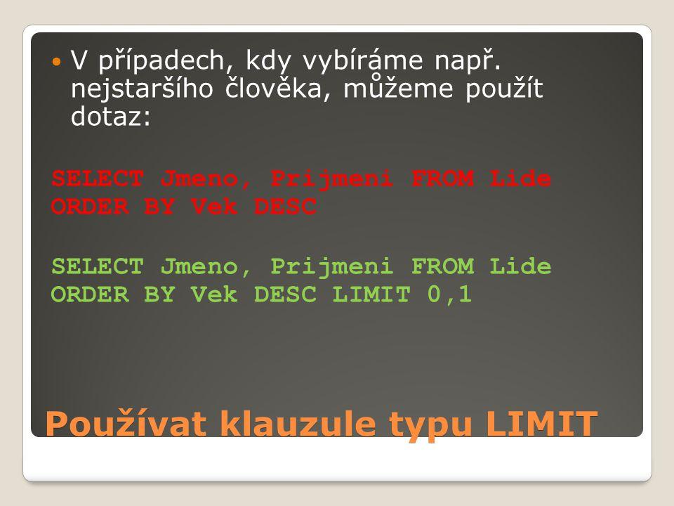 Používat klauzule typu LIMIT V případech, kdy vybíráme např.