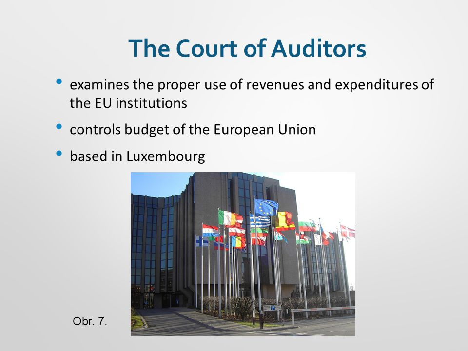 The Court of Auditors examines the proper use of revenues and expenditures of the EU institutions controls budget of the European Union based in Luxem