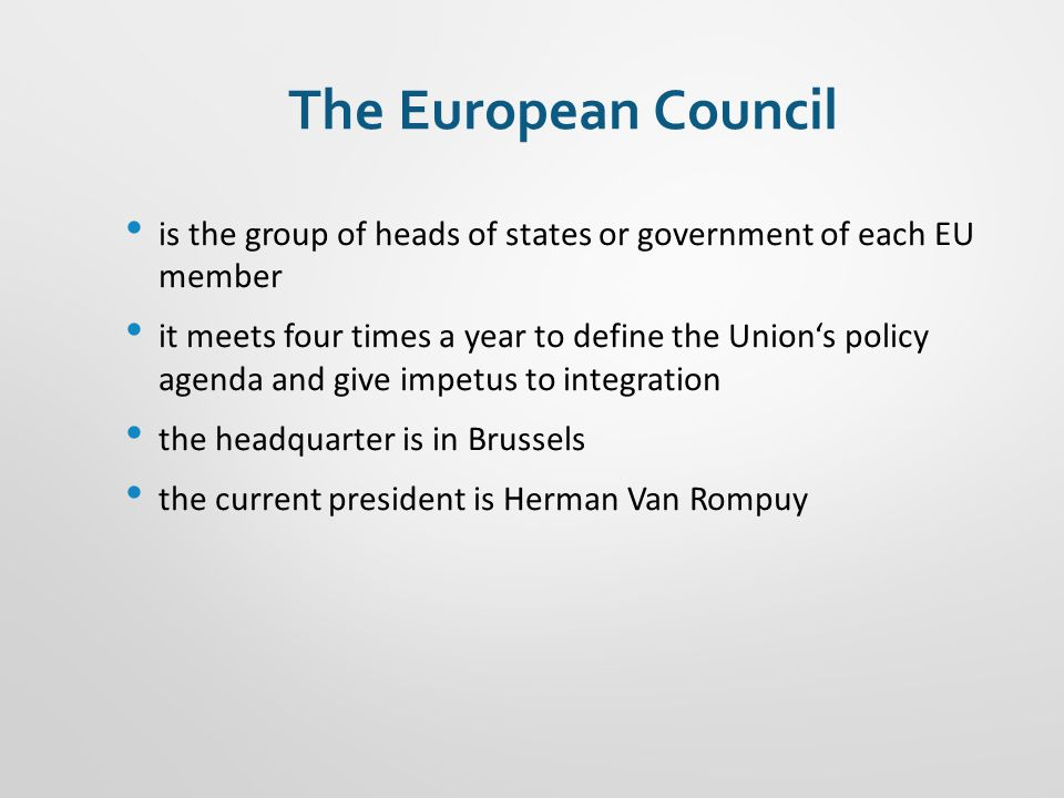 The European Council is the group of heads of states or government of each EU member it meets four times a year to define the Union's policy agenda an