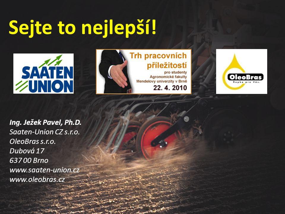 Sejte to nejlepší! Ing. Ježek Pavel, Ph.D. Saaten-Union CZ s.r.o. OleoBras s.r.o. Dubová 17 637 00 Brno www.saaten-union.cz www.oleobras.cz