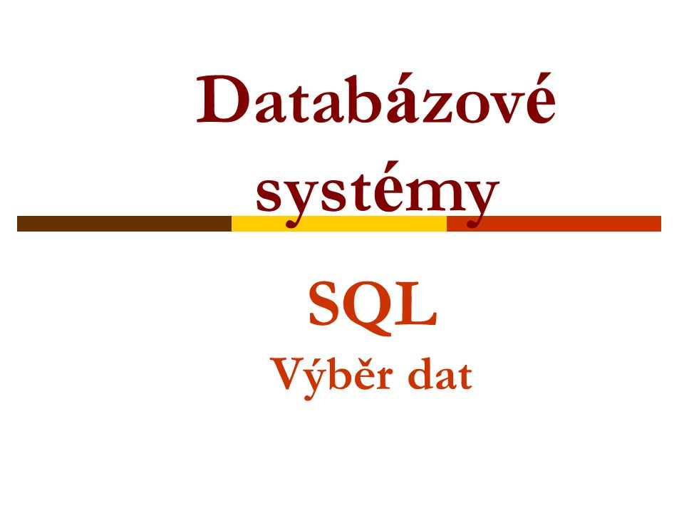 SQL Výběr dat Datab á zov é syst é my
