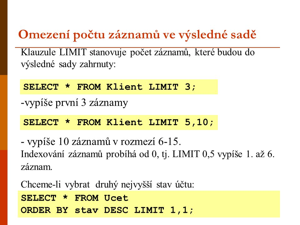 Klauzule LIMIT stanovuje počet záznamů, které budou do výsledné sady zahrnuty: -vypíše první 3 záznamy - vypíše 10 záznamů v rozmezí 6-15.