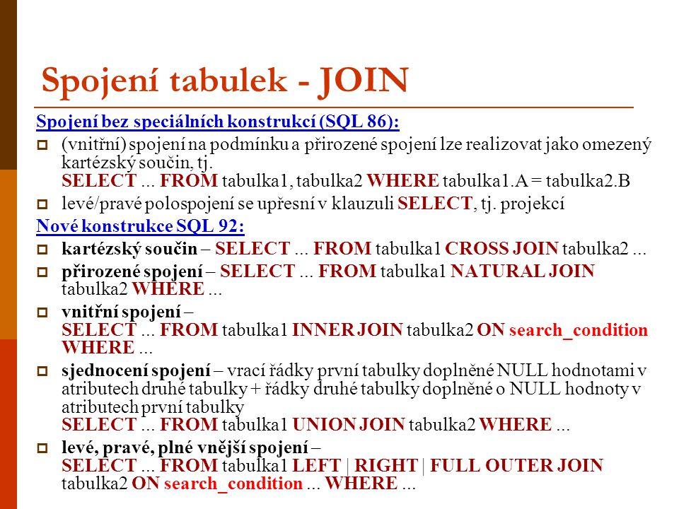 Spojení tabulek - JOIN Spojení bez speciálních konstrukcí (SQL 86):  (vnitřní) spojení na podmínku a přirozené spojení lze realizovat jako omezený kartézský součin, tj.