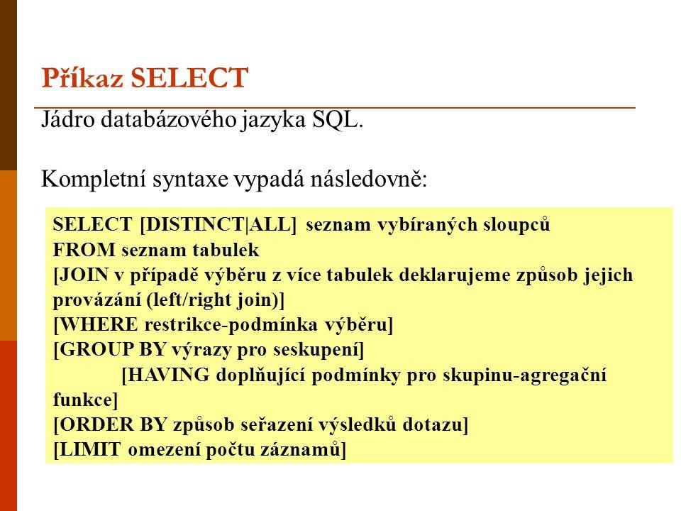 Př í kaz SELECT Jádro databázového jazyka SQL.