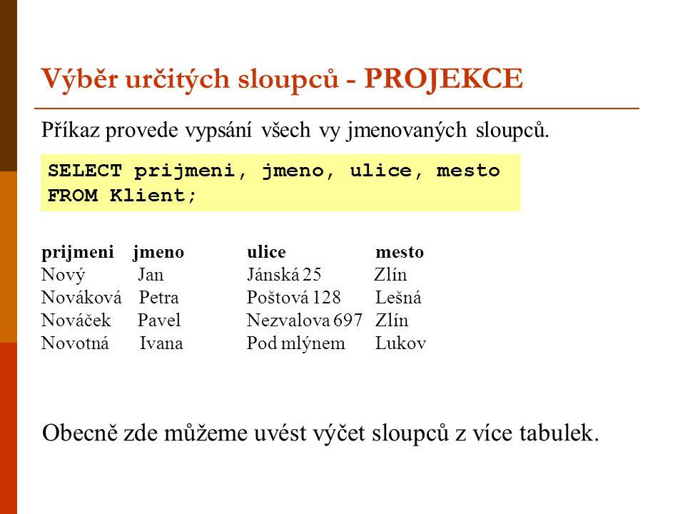 Výběr určitých sloupců - PROJEKCE Příkaz provede vypsání všech vy jmenovaných sloupců.