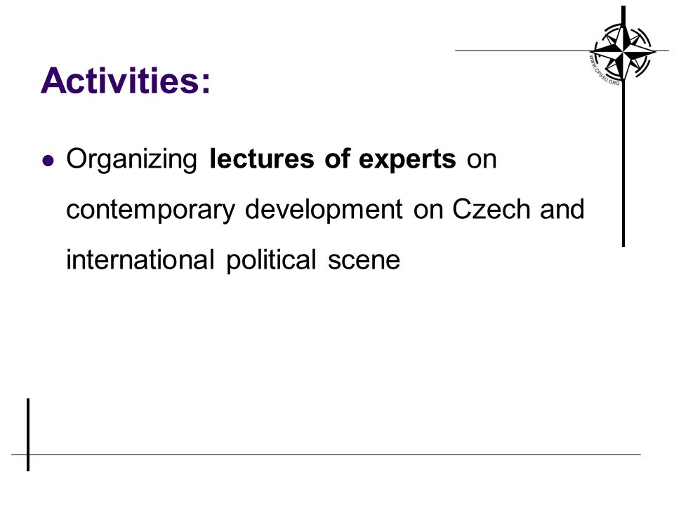 Activities: Organizing lectures of experts on contemporary development on Czech and international political scene