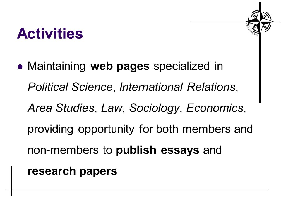 Activities Maintaining web pages specialized in Political Science, International Relations, Area Studies, Law, Sociology, Economics, providing opportunity for both members and non-members to publish essays and research papers