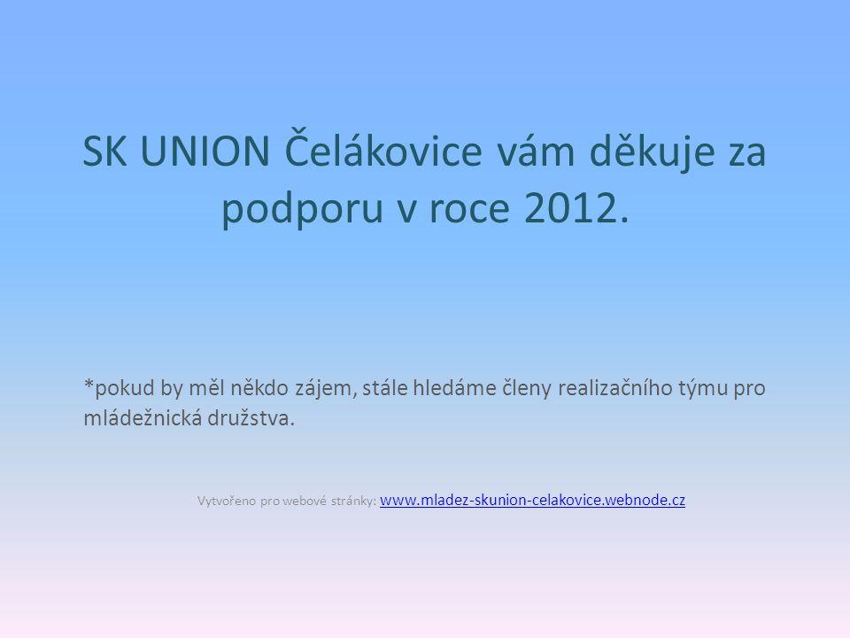 SK UNION Čelákovice vám děkuje za podporu v roce 2012. *pokud by měl někdo zájem, stále hledáme členy realizačního týmu pro mládežnická družstva. Vytv