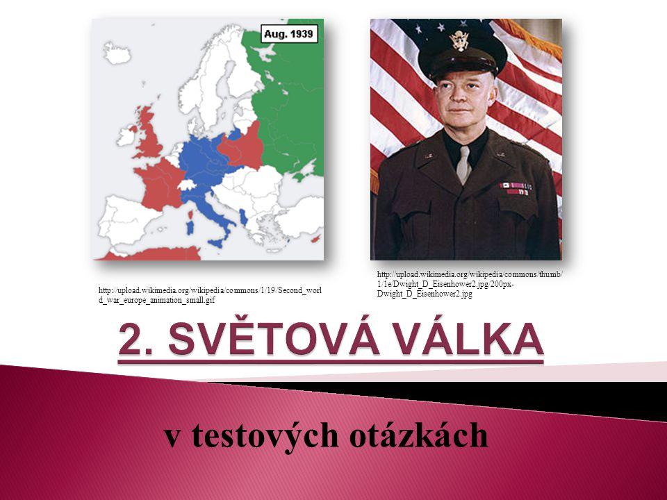 v testových otázkách http://upload.wikimedia.org/wikipedia/commons/1/19/Second_worl d_war_europe_animation_small.gif http://upload.wikimedia.org/wikipedia/commons/thumb/ 1/1e/Dwight_D_Eisenhower2.jpg/200px- Dwight_D_Eisenhower2.jpg