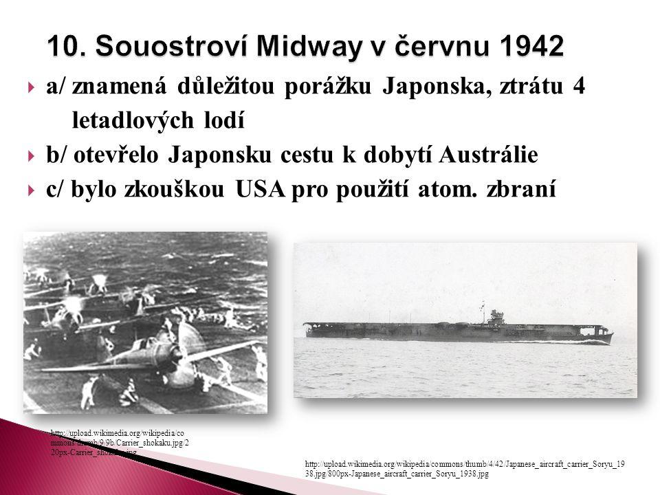  a/ znamená důležitou porážku Japonska, ztrátu 4 letadlových lodí  b/ otevřelo Japonsku cestu k dobytí Austrálie  c/ bylo zkouškou USA pro použití atom.