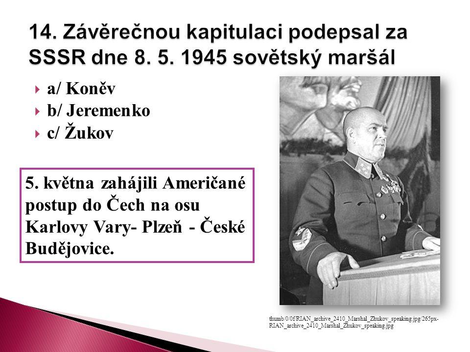  a/ Koněv  b/ Jeremenko  c/ Žukov thumb/0/0f/RIAN_archive_2410_Marshal_Zhukov_speaking.jpg/265px- RIAN_archive_2410_Marshal_Zhukov_speaking.jpg 5.